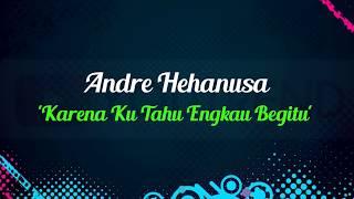 Andre Hehanusa - Karena Ku Tahu Engkau Begitu Video Lirik