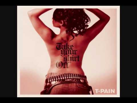 T-Pain - Take Your Shirt Off With Lyrics And Free HQ MP3  Download Link! (explicit)