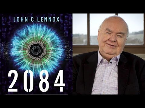 2084: Artificial Intelligence and the Future of Humanity | John C. Lennox