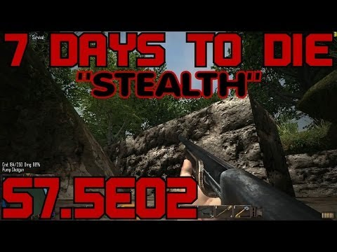 7 Days to Die Let's Play (Alpha 7.8/S-7.5) -E02- Stealth [Zombie Gameplay Commentary Tutorial]