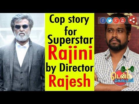 Director-Rajesh-has-cop-story-written-for-Superstar-Rajinikanth