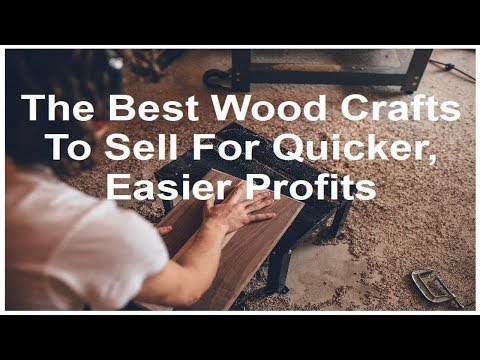 Woodworking Business Ideas - Best Woodcrafts To Sell For Quicker Profits - Things To Consider