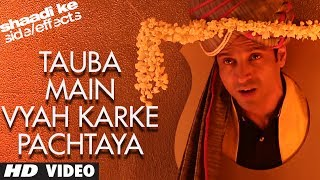 Tauba Main Vyah Karke Pachtaya - Video Song - Shaadi Ke Side Effects