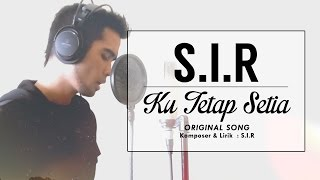 SIR - Ku Tetap Setia (Original Song)