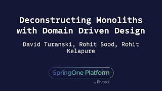 Deconstructing Monoliths with Domain Driven Design - Rohit Kelapure, David Turanski, Rohit Sood