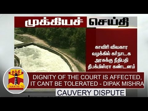 Cauvery-Dispute--Dignity-of-the-court-is-affected-It-cant-be-tolerated--Justice-Dipak-Mishra