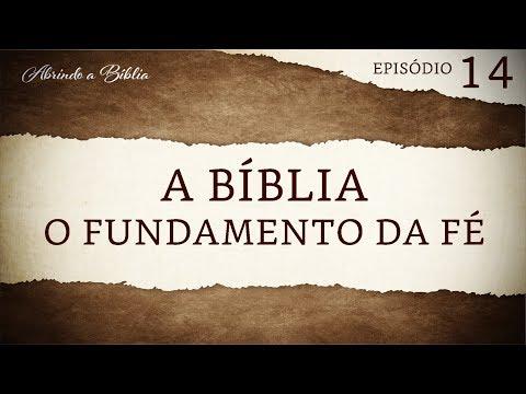 A Bíblia, o fundamento da fé | Abrindo a Bíblia