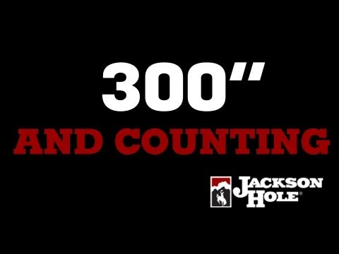 Jackson Hole Goes Over 300