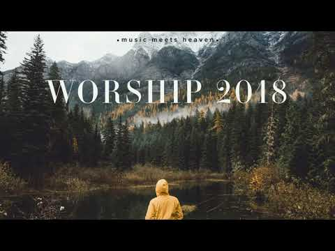 Powerful Worship Songs 2018 Mix   music meets heaven