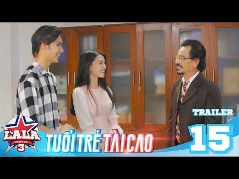 LA LA SCHOOL | Trailer TẬP 15 | Season 3 : TUỔI TRẺ TÀI CAO | Phim Học Đường Âm Nhạc 2019 - Thời lượng: 65 giây.