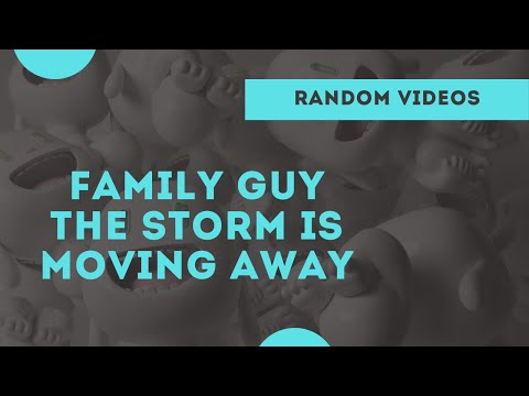 Family guy - storm is moving away