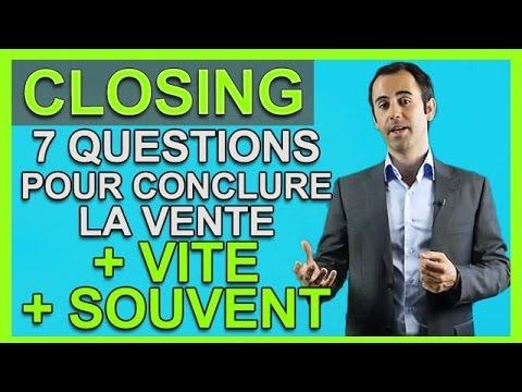Techniques de CLOSING : 7 Questions pour conclure une VENTE plus VITE !