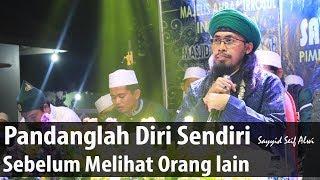 Video Pandanglah Diri Sendiri Sebelum Melihat Orang lain..ᴴᴰ | Sayyid Seif Alwi MP3, 3GP, MP4, WEBM, AVI, FLV Januari 2019