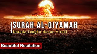 Surah Al Qiyamah - Ustadz Tengku Hanan Attaki (Beautiful Recitation)