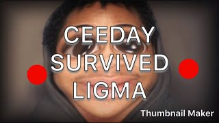 CEEDAY IS ALIVE(he survived ligma)