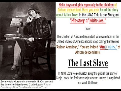 The Last Slave  In 1931, Zora Neale Hurston sought to publish the story of Cudjo Lewis