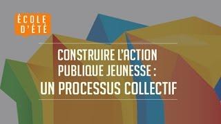 École d'été 2015 : Construire l'action publique Jeunesse : un processus collectif