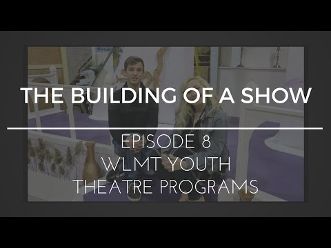 The Building of a Show : Episode 8 - WLMT Youth Theatre Programs