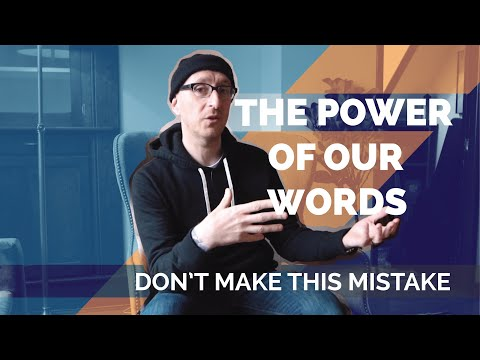 The Power of Our Words – Don't Make This Mistake!