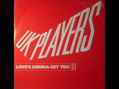 U.k Players - Loves Gonna Get You