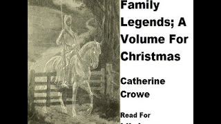 Ghosts And Family Legends; A Volume For Christmas | Catherine Crowe | Full Audiobook | English | 1/3