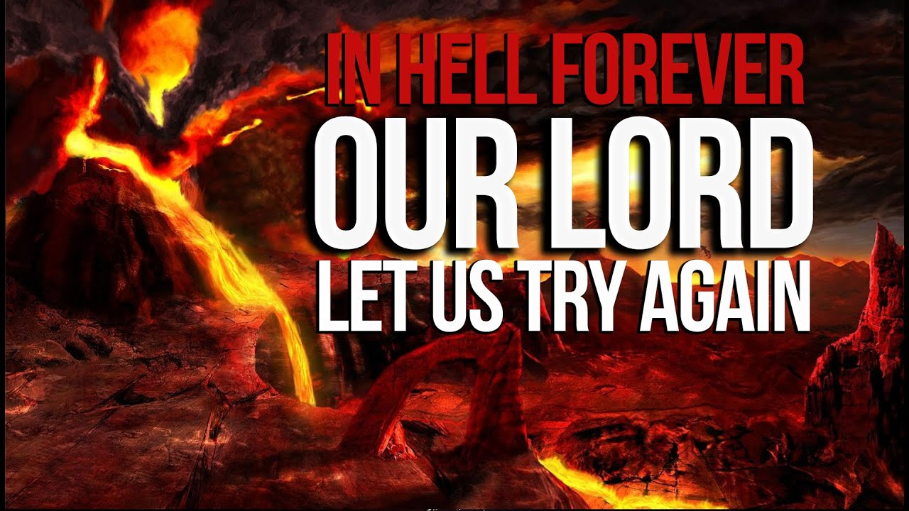 "IN HELL FOREVER – ""Our Lord… Let Us Try Again"""