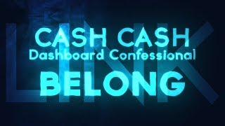 Cash Cash, Dashboard Confessional – Belong (Lyrics / Lyric Video) [Link]