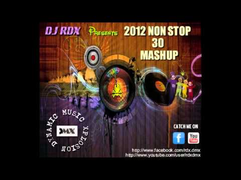 2012 NON STOP 30 MASHUP - DJ RDX