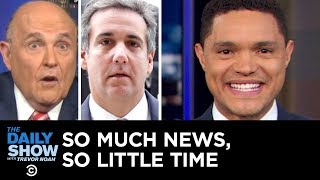 Video So Much News, So Little Time – Rudy Giuliani's Collusion Comments & Michael Cohen | The Daily Show MP3, 3GP, MP4, WEBM, AVI, FLV Januari 2019