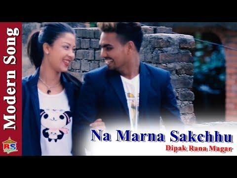 (Na Marna Sakchhu | New Modern Song 2018 By Dipak Rana Magar | Ft. Govin Smith, Geet Basnet - Duration: 4 minutes, 39 seconds.)
