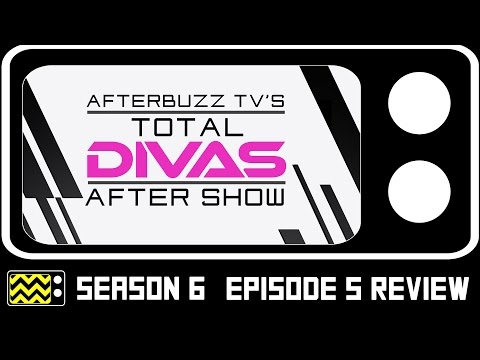 Total Divas Season 6 Episode 5 Review & After Show | AfterBuzz TV