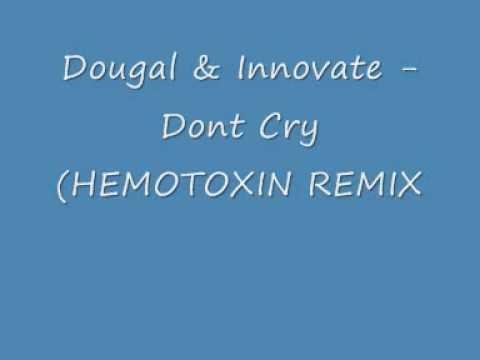 Dougal & Innovate - Dont Cry (HEMOTOXIN REMIX).wmv