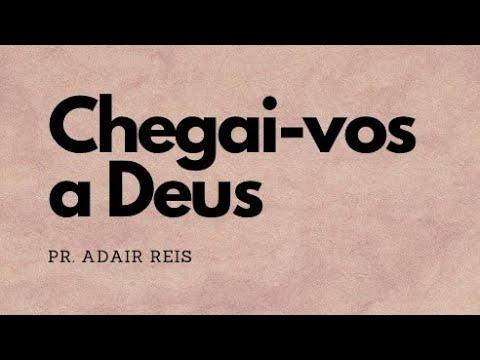 Chegai vos a Deus - Pr. Adair Reis