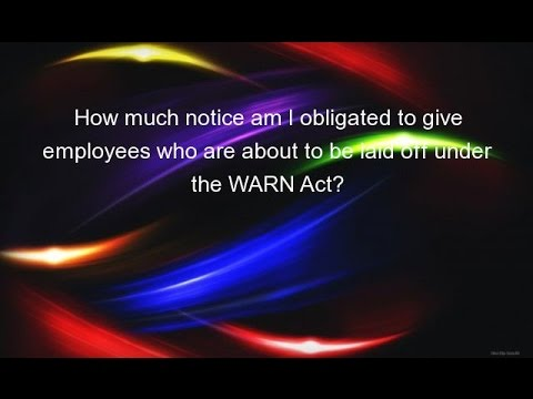 How much notice am I obligated to give employees who are about to be laid off under the WARN Act?
