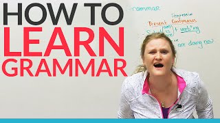 How To Learn Grammar– Any Grammar!!!