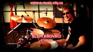 Video SLEPÍ KŘOVÁCI - ATAMANI (OSTRAVA MUSIC CITY 2011)