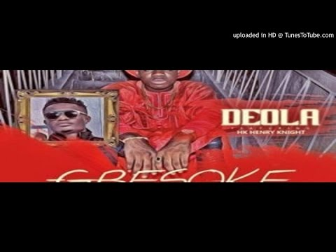 Deola-ft-Hk-Henry-Knight-_-Gbesoke (2016 MUSIC)