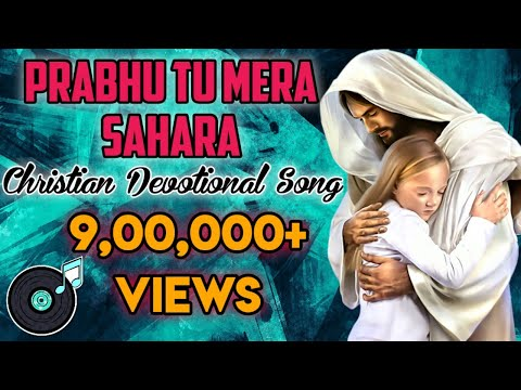 Video Prabhu Tu Mera Sahara | Best Christian Devotional Songs (REUPLOAD) download in MP3, 3GP, MP4, WEBM, AVI, FLV January 2017
