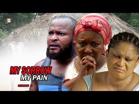 My Sorrow My Pain Season  3 - 2017 Latest Nigerian Nollywood Movie