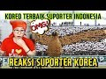 REAKSI SUPORTER KOREA MERINDING MENONTON KOREO TERBAIK SUPORTER INDONESIA