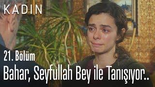 Video Bahar, Seyfullah bey ile tanışıyor.. - Kadın 21. Bölüm MP3, 3GP, MP4, WEBM, AVI, FLV Agustus 2018