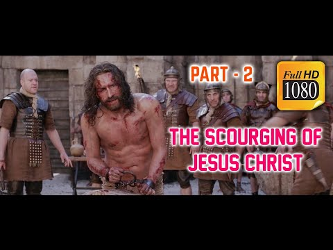 The Passion of the Christ Full HD    The Scourging of Jesus Christ Part - 2.
