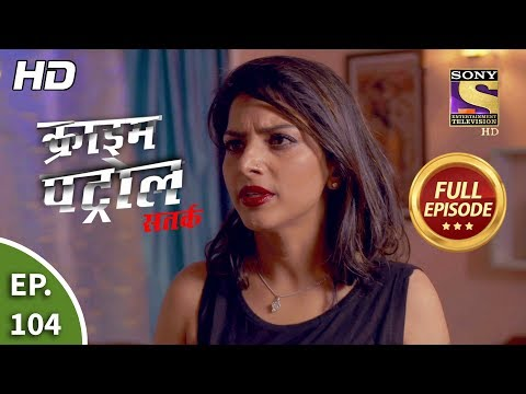 Crime Patrol Satark Season 2 - Ep 104 - Full Episode - 6th December, 2019