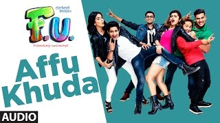 "T-Series Presents audio song ""Affu Khuda"" from the film F.U(Friendship Unlimited)Also, Stream it onHungama : http://bit.ly/FU-full-album-hungamaSaavn : http://bit.ly/FU-full-album-saavnGaana : http://bit.ly/FU-full-album-gaanaApple Music : http://bit.ly/FU-full-album-appleiTunes Store : http://bit.ly/FU-full-album-itunesSong: Affu KhudaSinger: Sonu Nigam, Jonita Gandhi, Parry GMusic: Vishal MishraLyrics: Raj Shekhar, Anand BakshiMusic Label: T-Series___Enjoy & stay connected with us!► Subscribe to T-Series: http://bit.ly/TSeriesYouTube► Like us on Facebook: https://www.facebook.com/tseriesmusic► Follow us on Twitter: https://twitter.com/tseries► Follow us on Instagram: http://bit.ly/InstagramTseries► Circle us on G+: http://www.google.com/+tseriesmusic► Find us on Pinterest: http://pinterest.com/tseries"