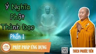Ý Nghĩa Phật Thành Đạo 1/2 - Đại Đức Thích Phước Tiến