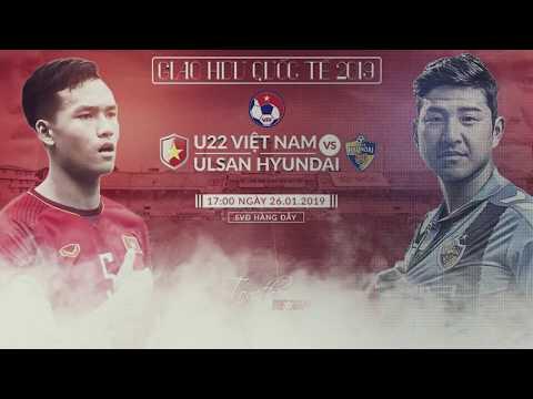 Trailer giao hữu quốc tế | Đội tuyển U22 Việt Nam vs CLB Ulsan Hyundai (Hàn Quốc)