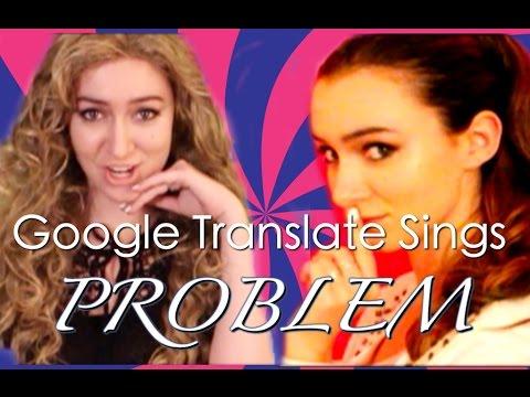 "Google Translate Sings: ""Problem"" by Ariana Grande ft. Iggy Azalea"
