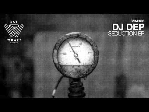 DJ Dep - Seduction (Original Mix) [Say What? Recordings]