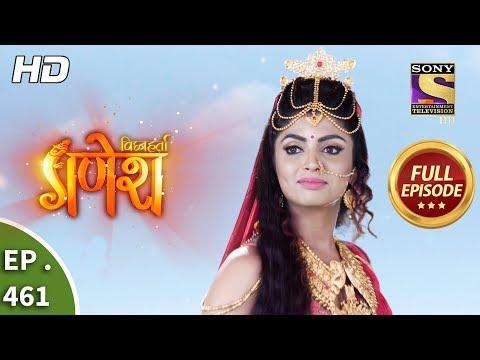 Vighnaharta Ganesh - Ep 461 - Full Episode - 28th May, 2019