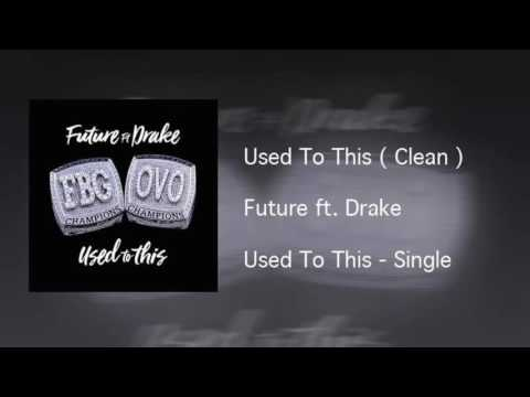 Future - Used To This ft Drake ( Official Clean Version ) HQ *READ DESCRIPTION*